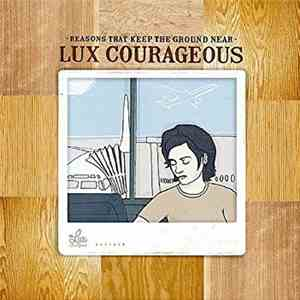 Lux Courageous - Reasons That Keep The Ground Near mp3 flac